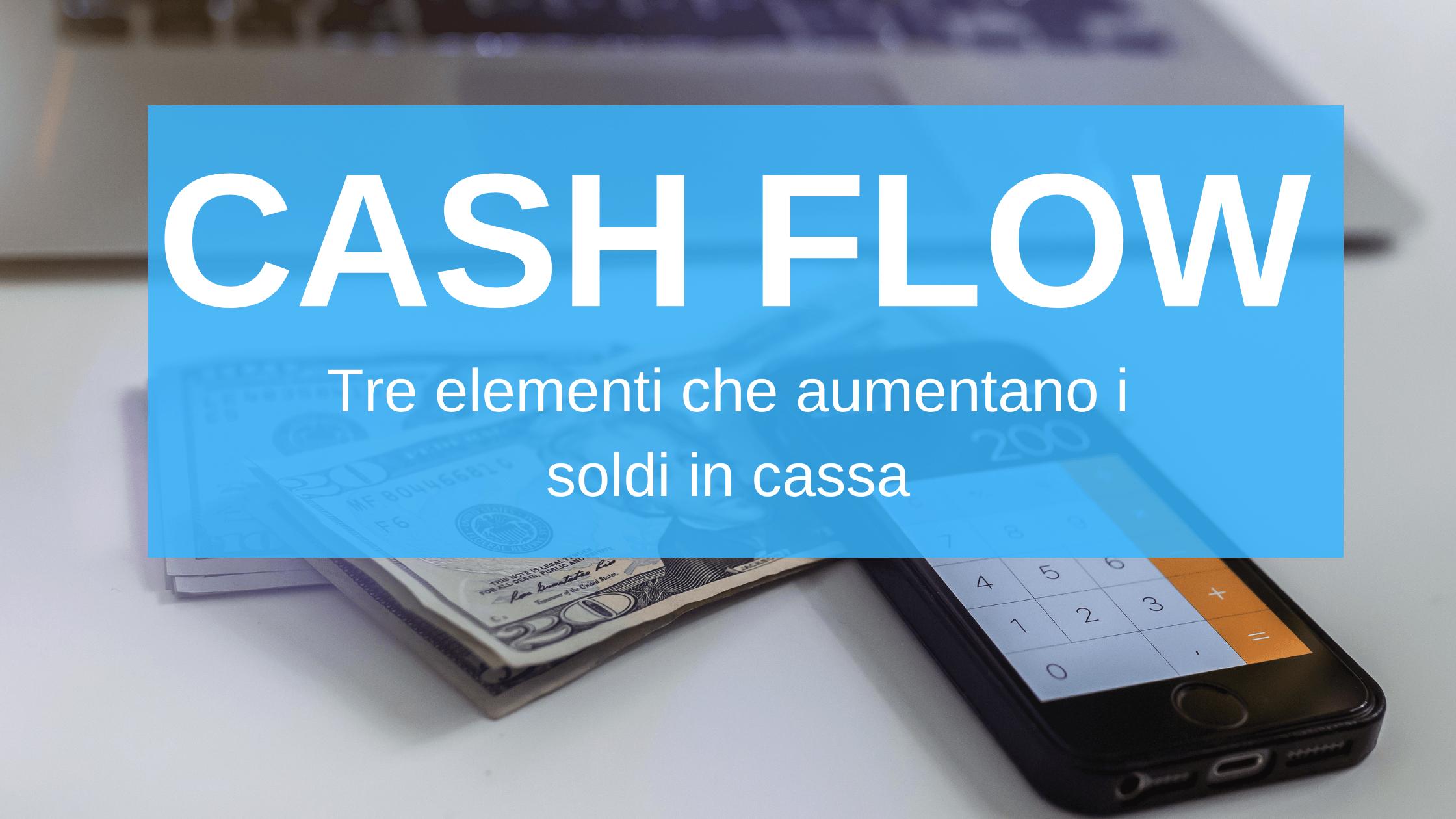 CASH FLOW, 3 elementi che aumentano i soldi in cassa